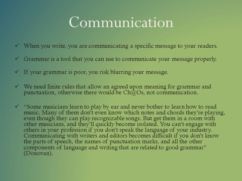Communication When you write, you are communicating a specific message to your readers.