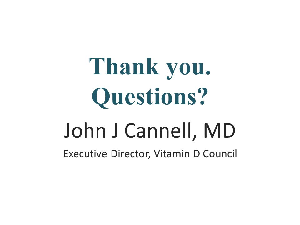 John J Cannell, MD Executive Director, Vitamin D Council