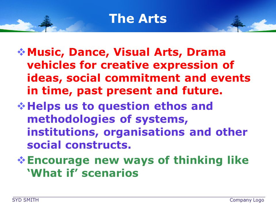 The Arts Music, Dance, Visual Arts, Drama vehicles for creative expression of ideas, social commitment and events in time, past present and future.