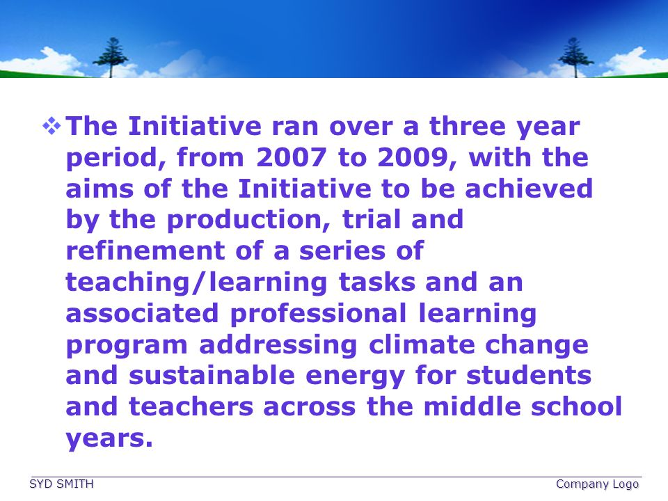 The Initiative ran over a three year period, from 2007 to 2009, with the aims of the Initiative to be achieved by the production, trial and refinement of a series of teaching/learning tasks and an associated professional learning program addressing climate change and sustainable energy for students and teachers across the middle school years.