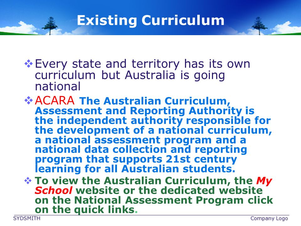 Existing Curriculum Every state and territory has its own curriculum but Australia is going national.