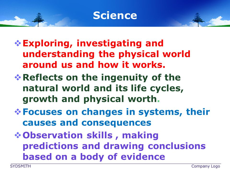 Science Exploring, investigating and understanding the physical world around us and how it works.