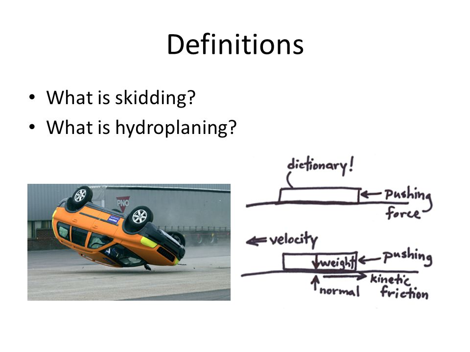 Definitions What is skidding What is hydroplaning