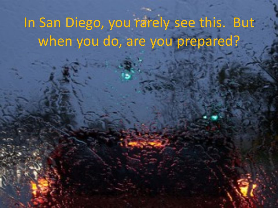 In San Diego, you rarely see this. But when you do, are you prepared