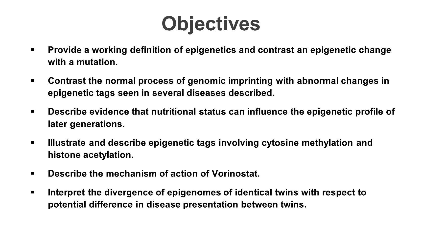 Objectives Provide a working definition of epigenetics and contrast an epigenetic change with a mutation.