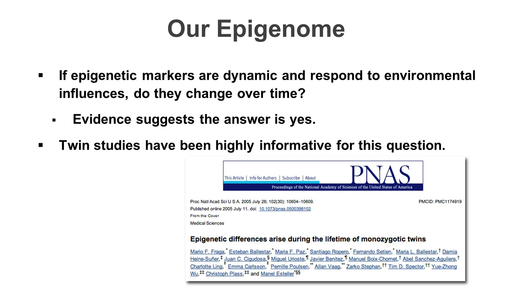Our Epigenome If epigenetic markers are dynamic and respond to environmental influences, do they change over time
