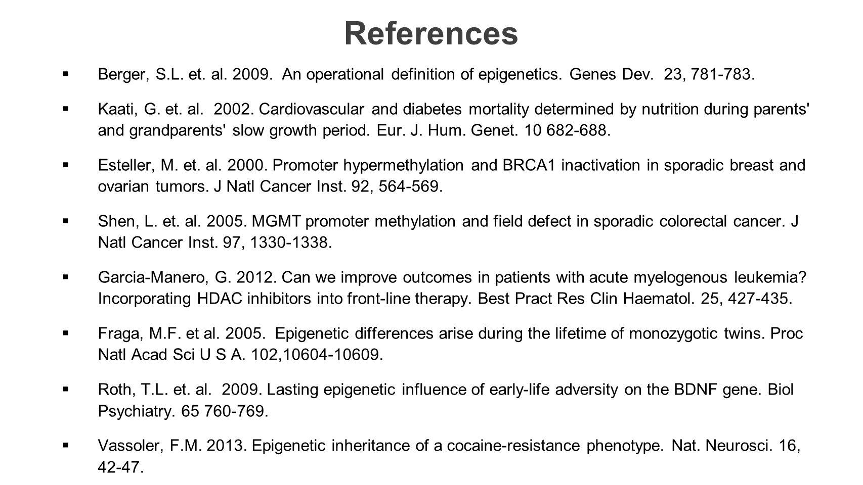 References Berger, S.L. et. al. 2009. An operational definition of epigenetics. Genes Dev. 23, 781-783.