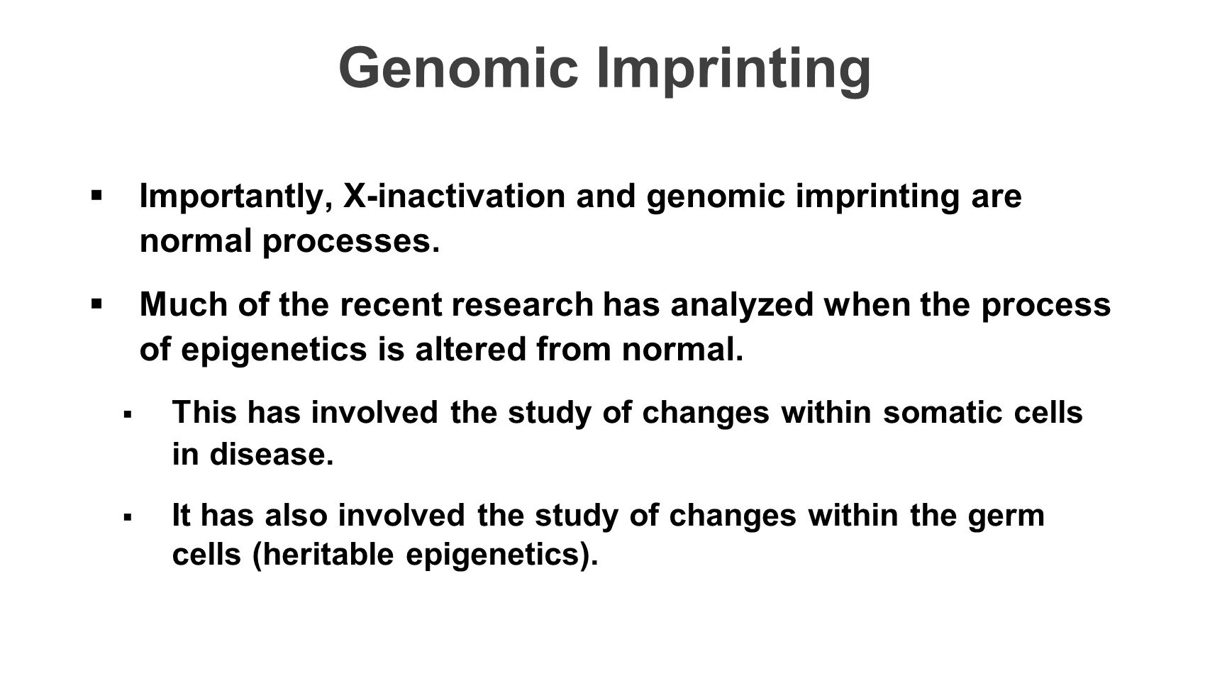 Genomic Imprinting Importantly, X-inactivation and genomic imprinting are normal processes.
