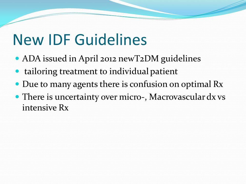 New IDF Guidelines ADA issued in April 2012 newT2DM guidelines