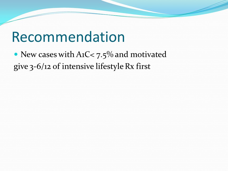 Recommendation New cases with A1C< 7.5% and motivated