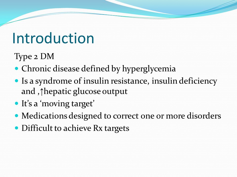 Introduction Type 2 DM Chronic disease defined by hyperglycemia