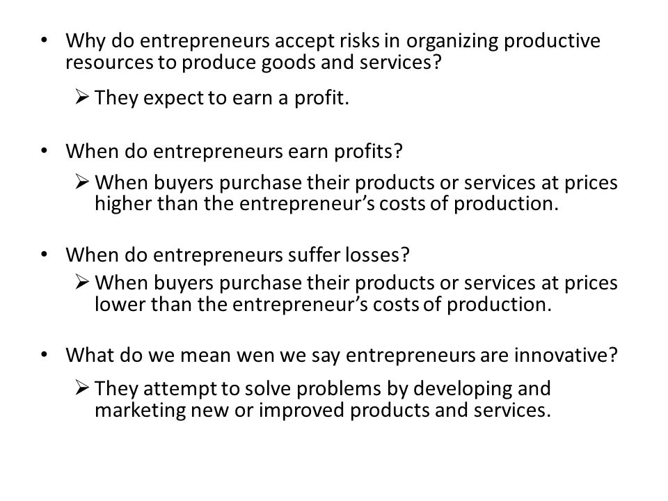 Why do entrepreneurs accept risks in organizing productive resources to produce goods and services