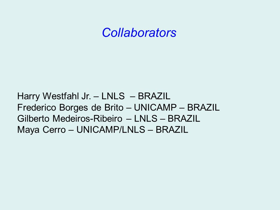 Collaborators Harry Westfahl Jr. – LNLS – BRAZIL