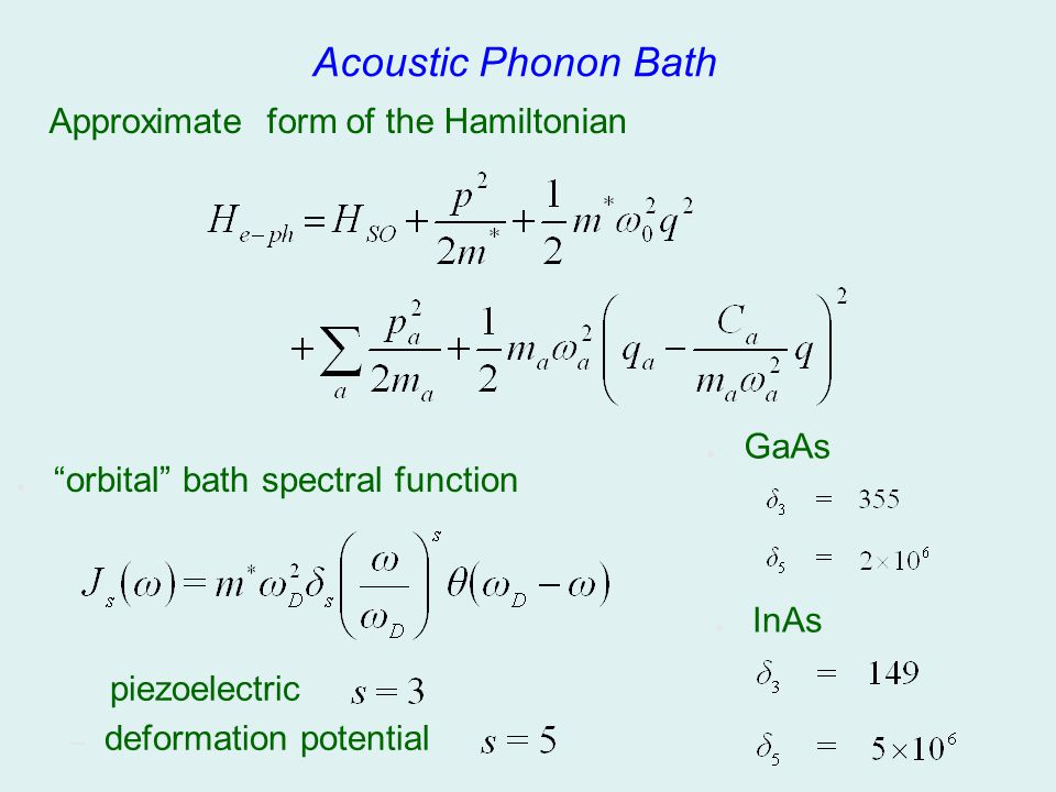 Acoustic Phonon Bath Approximate form of the Hamiltonian GaAs
