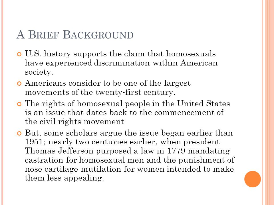 A Brief Background U.S. history supports the claim that homosexuals have experienced discrimination within American society.