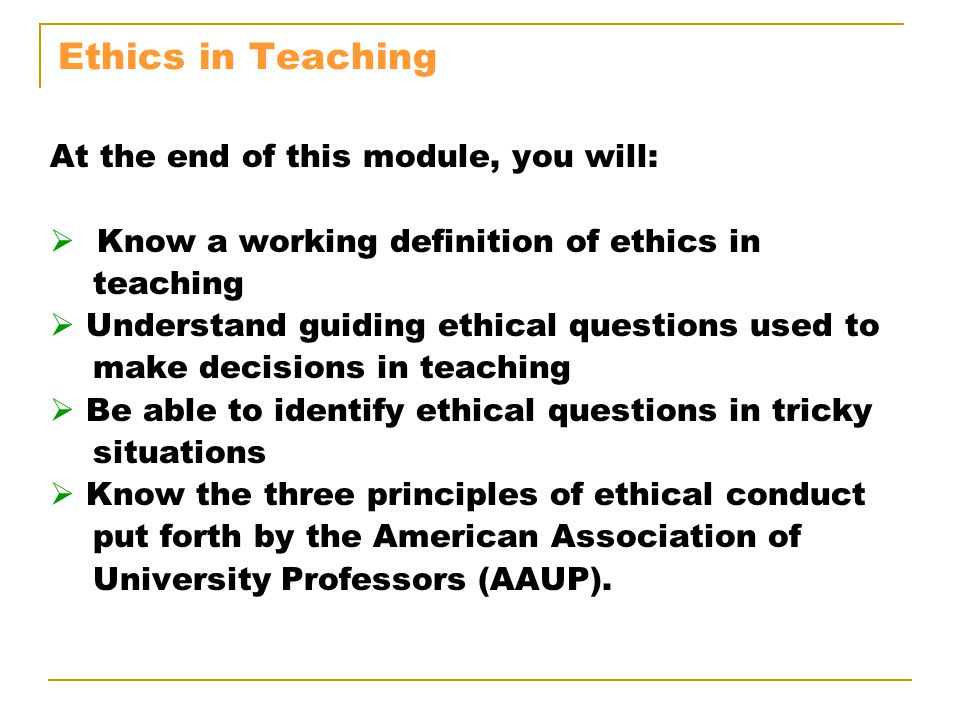 Ethics in Teaching At the end of this module, you will: