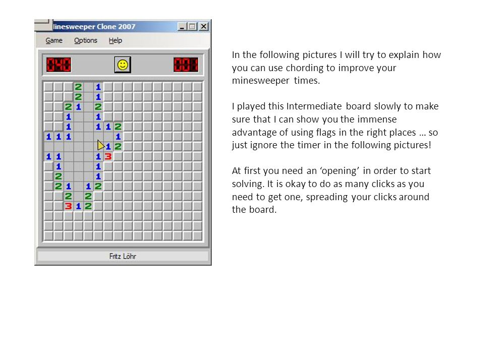 In the following pictures I will try to explain how you can use chording to improve your minesweeper times.
