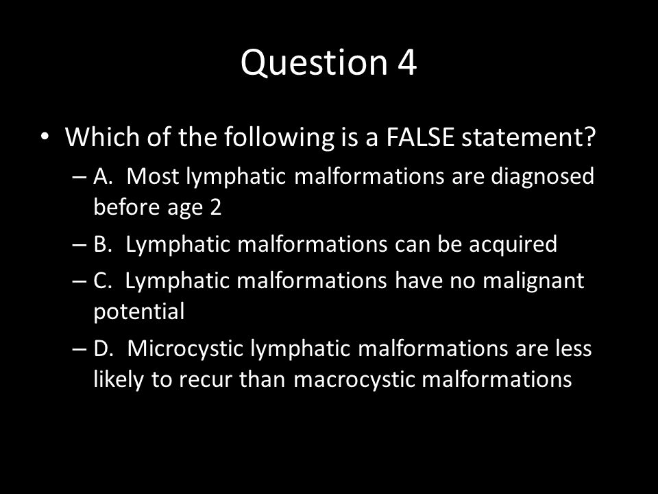 Question 4 Which of the following is a FALSE statement