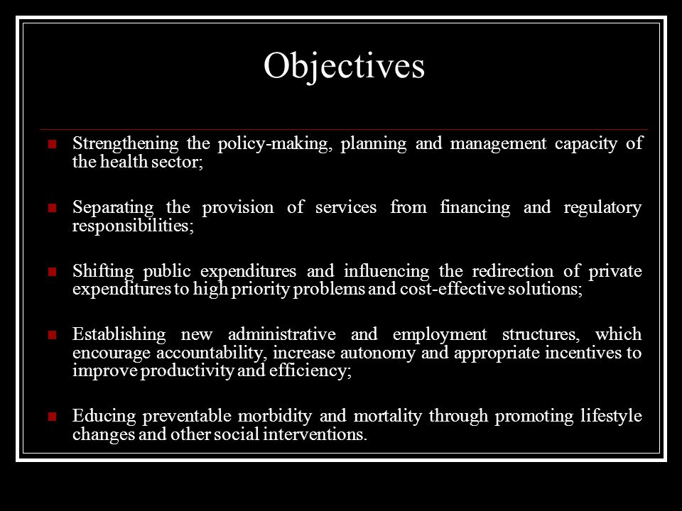 Objectives Strengthening the policy-making, planning and management capacity of the health sector;