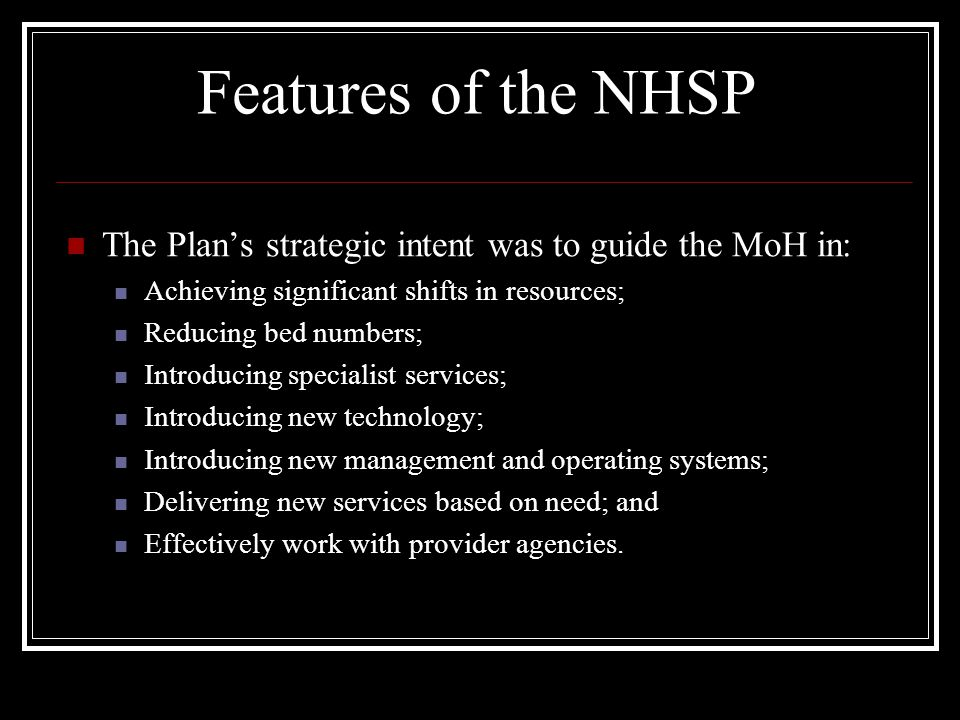 Features of the NHSP The Plan's strategic intent was to guide the MoH in: Achieving significant shifts in resources;
