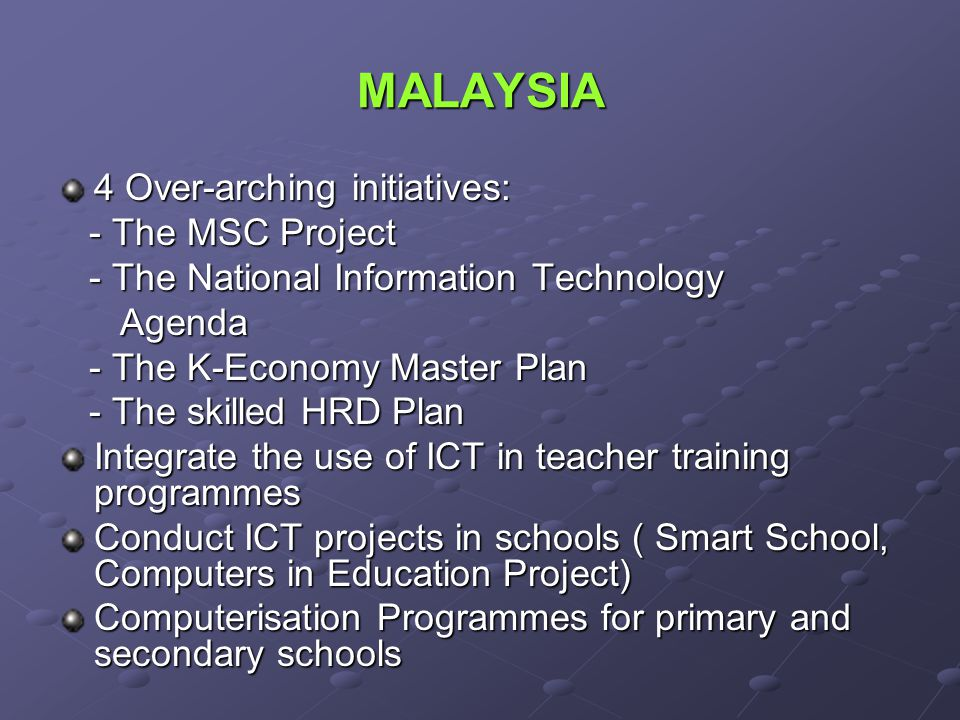 MALAYSIA 4 Over-arching initiatives: - The MSC Project
