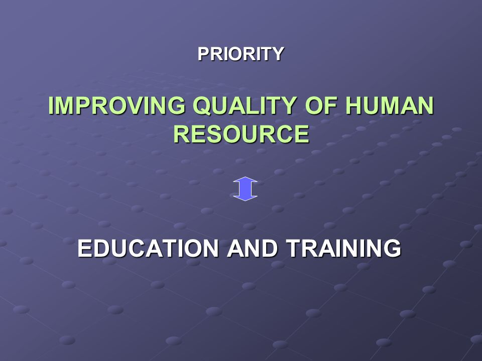 PRIORITY IMPROVING QUALITY OF HUMAN RESOURCE