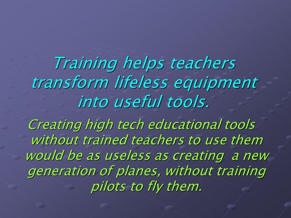 Training helps teachers transform lifeless equipment into useful tools.