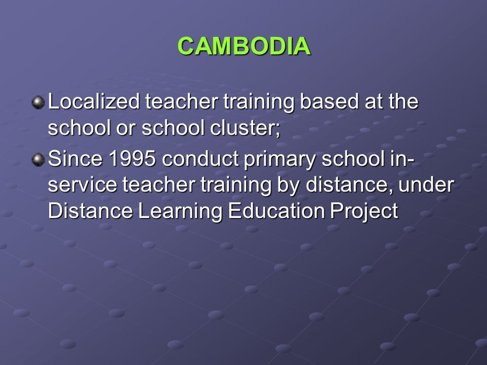 CAMBODIA Localized teacher training based at the school or school cluster;