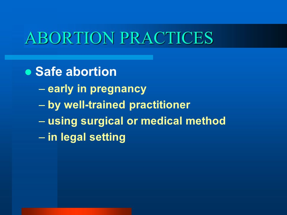 ABORTION PRACTICES Safe abortion early in pregnancy