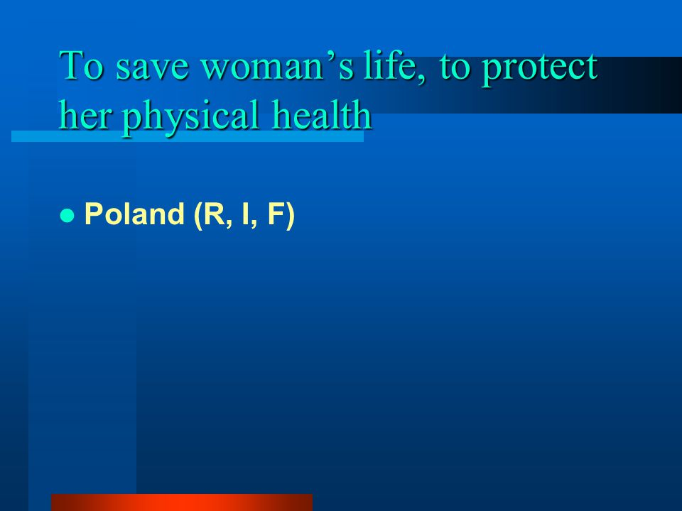To save woman's life, to protect her physical health