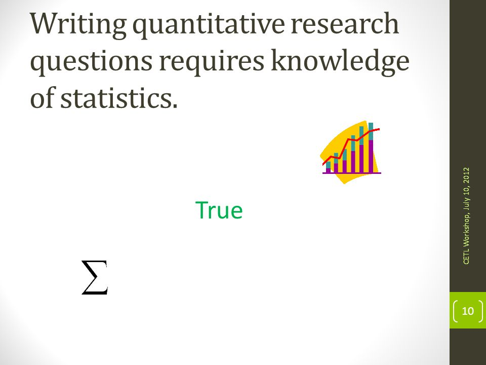 Writing quantitative research questions requires knowledge of statistics.