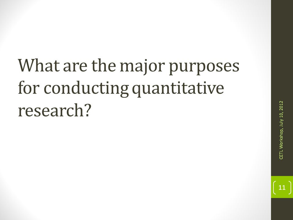 What are the major purposes for conducting quantitative research