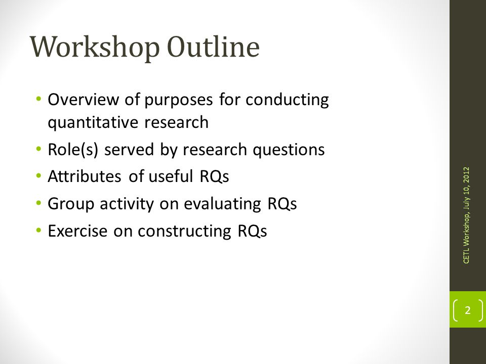 Workshop Outline Overview of purposes for conducting quantitative research. Role(s) served by research questions.