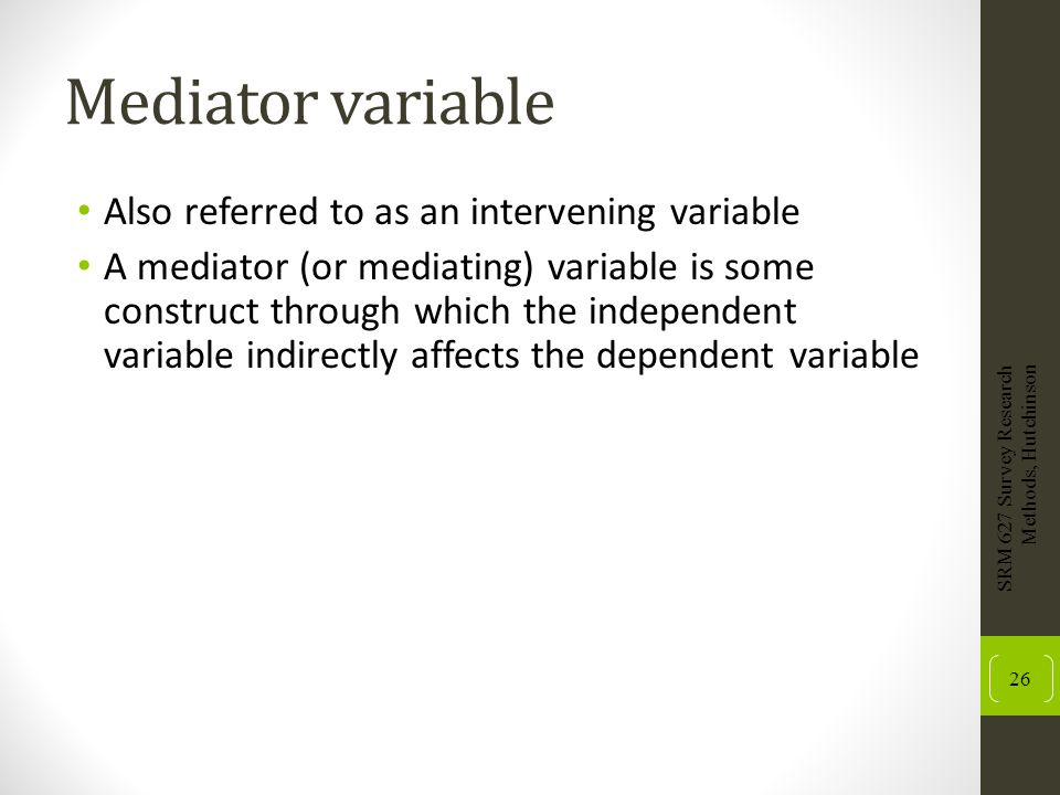 Mediator variable Also referred to as an intervening variable