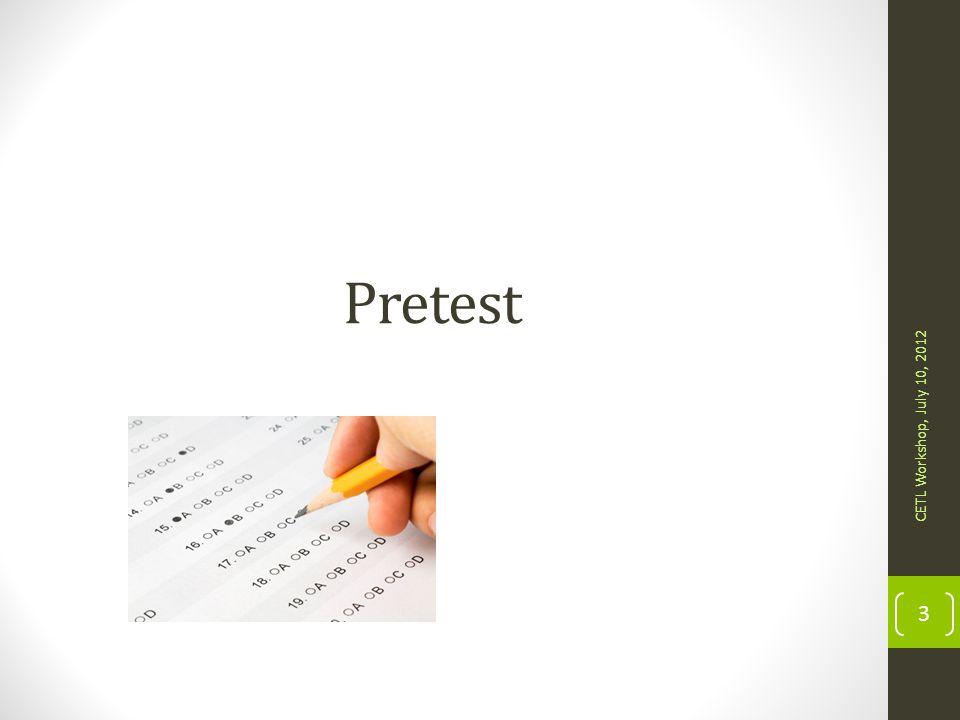 Pretest CETL Workshop, July 10, 2012