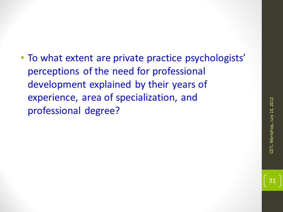To what extent are private practice psychologists' perceptions of the need for professional development explained by their years of experience, area of specialization, and professional degree