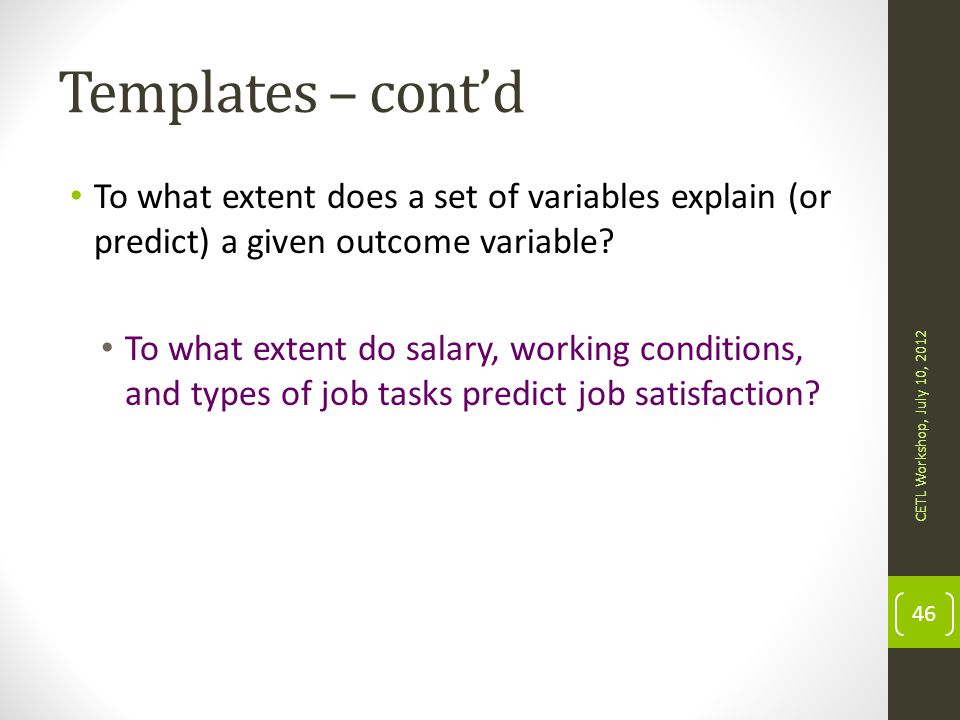 Templates – cont'd To what extent does a set of variables explain (or predict) a given outcome variable