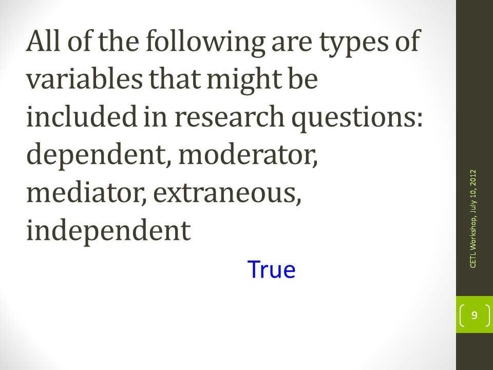 All of the following are types of variables that might be included in research questions: dependent, moderator, mediator, extraneous, independent