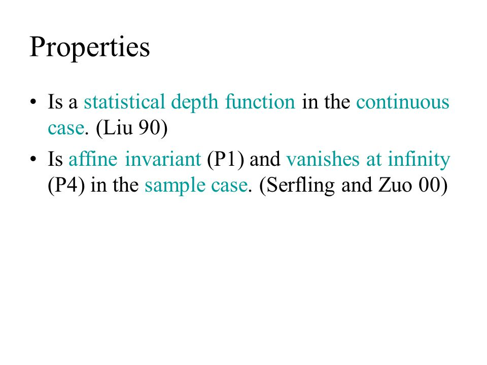 Properties Is a statistical depth function in the continuous case. (Liu 90)