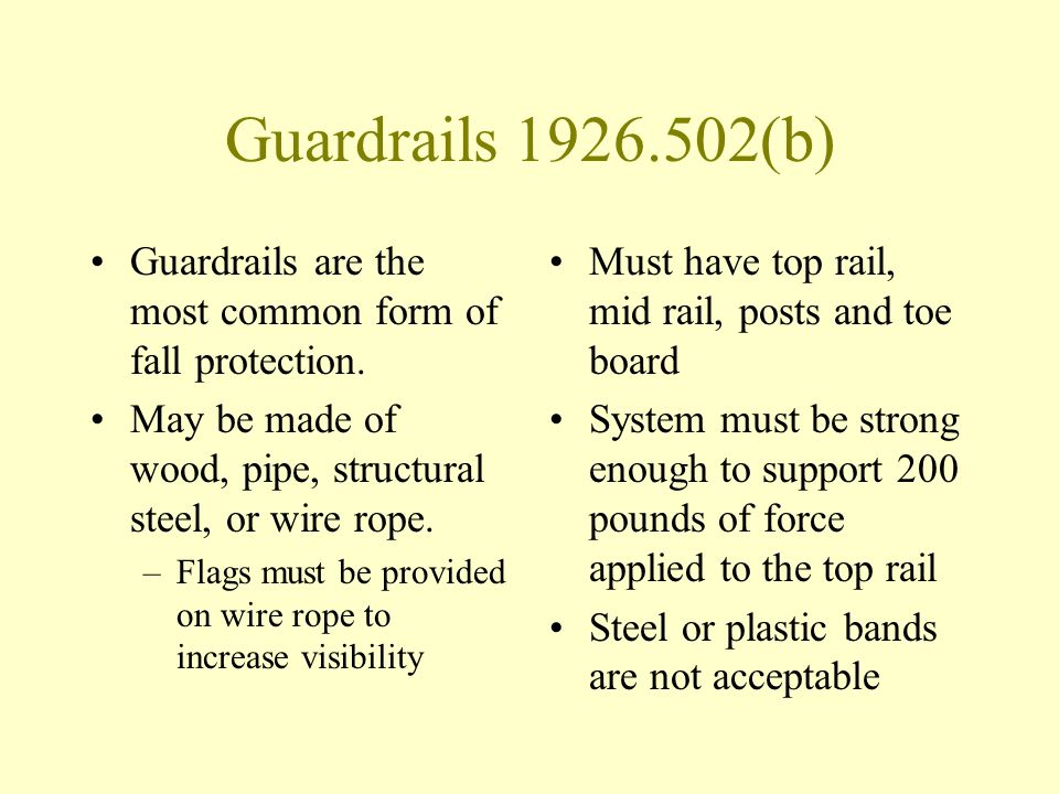 Guardrails 1926.502(b) Guardrails are the most common form of fall protection. May be made of wood, pipe, structural steel, or wire rope.