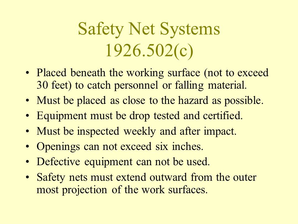 Safety Net Systems 1926.502(c) Placed beneath the working surface (not to exceed 30 feet) to catch personnel or falling material.