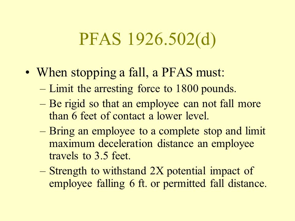 PFAS 1926.502(d) When stopping a fall, a PFAS must: