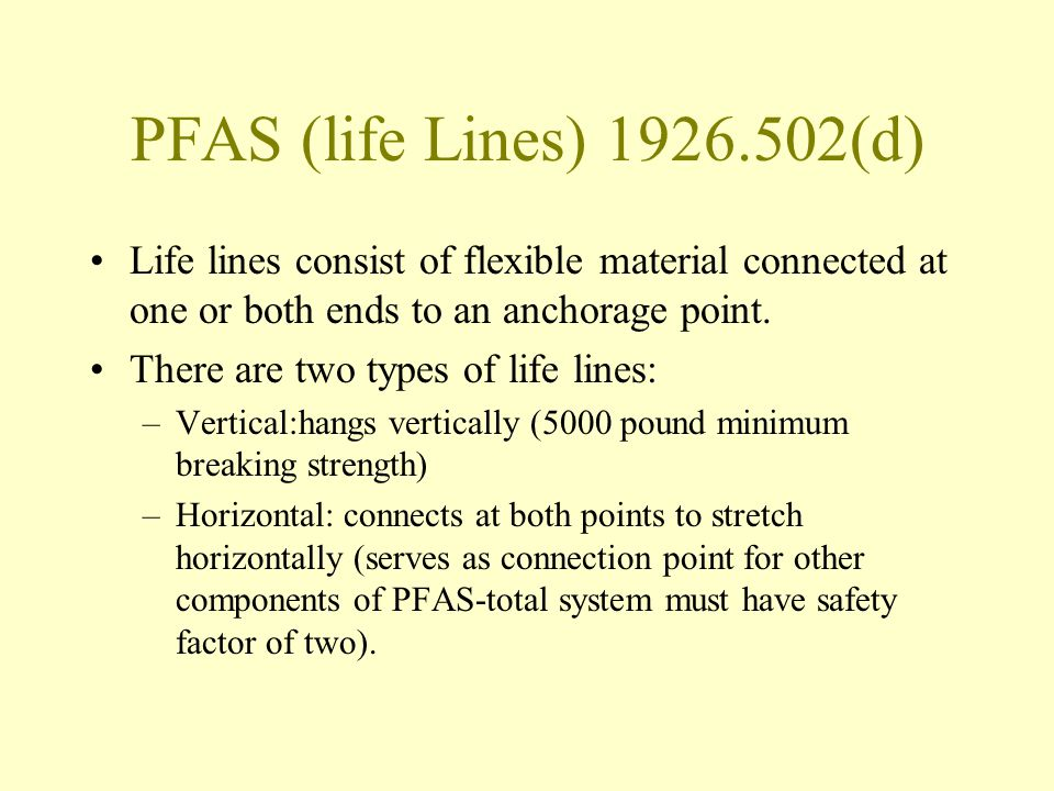 PFAS (life Lines) 1926.502(d) Life lines consist of flexible material connected at one or both ends to an anchorage point.