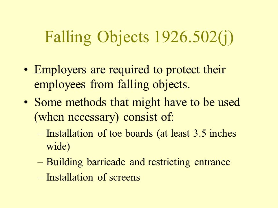 Falling Objects 1926.502(j) Employers are required to protect their employees from falling objects.
