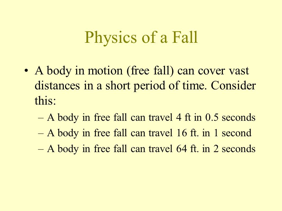 Physics of a Fall A body in motion (free fall) can cover vast distances in a short period of time. Consider this: