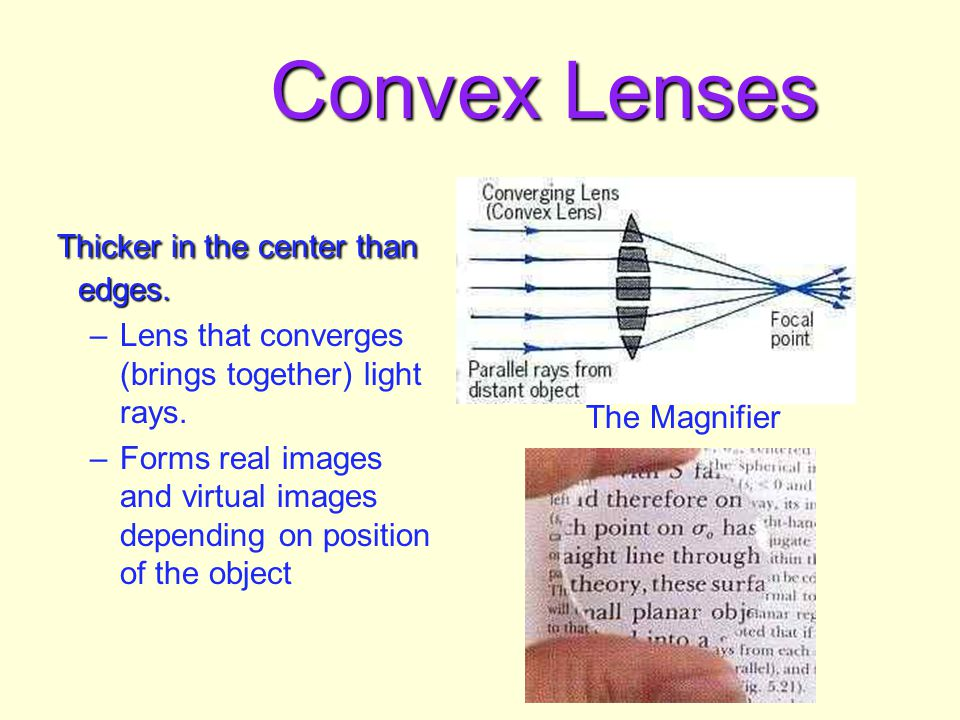 Convex Lenses Thicker in the center than edges.