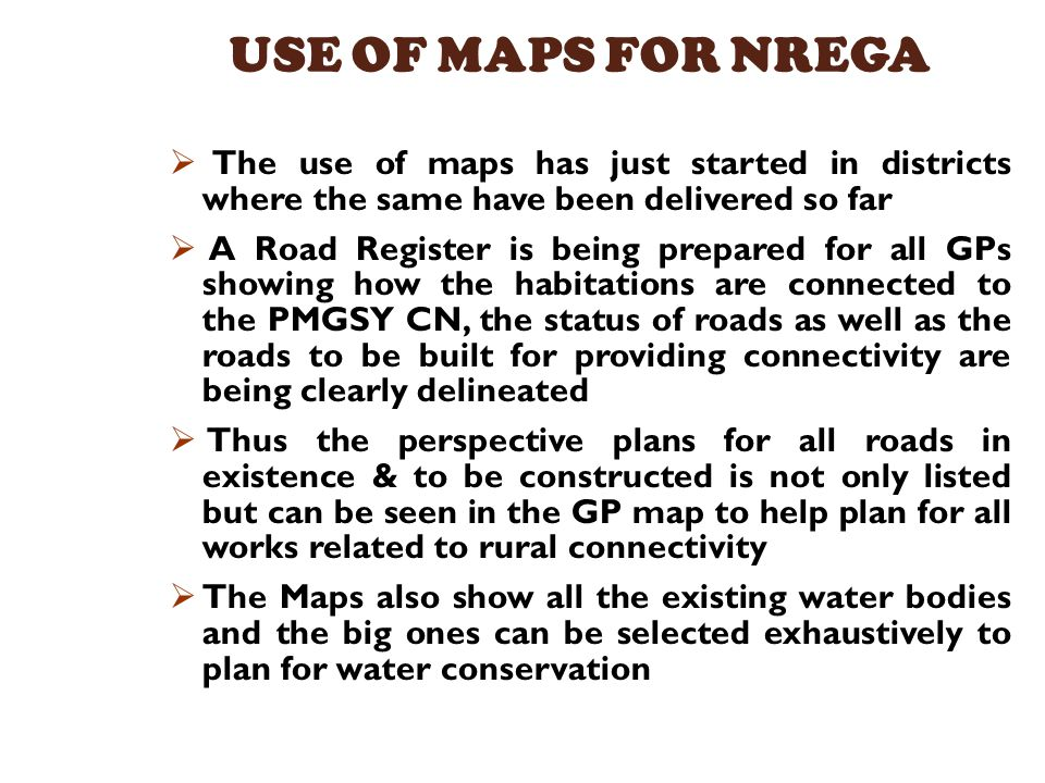 USE OF MAPS FOR NREGA The use of maps has just started in districts where the same have been delivered so far.