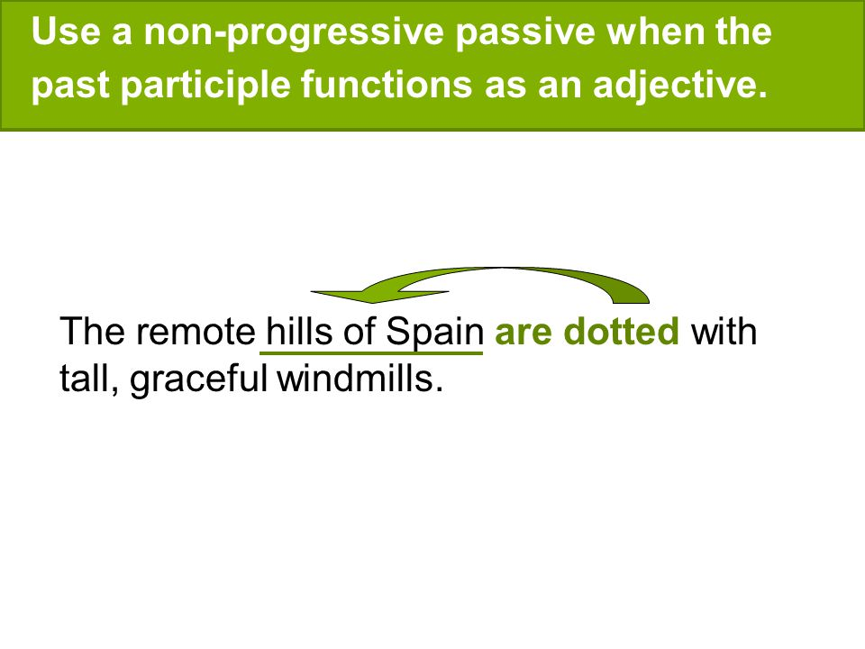 Use a non-progressive passive when the past participle functions as an adjective.