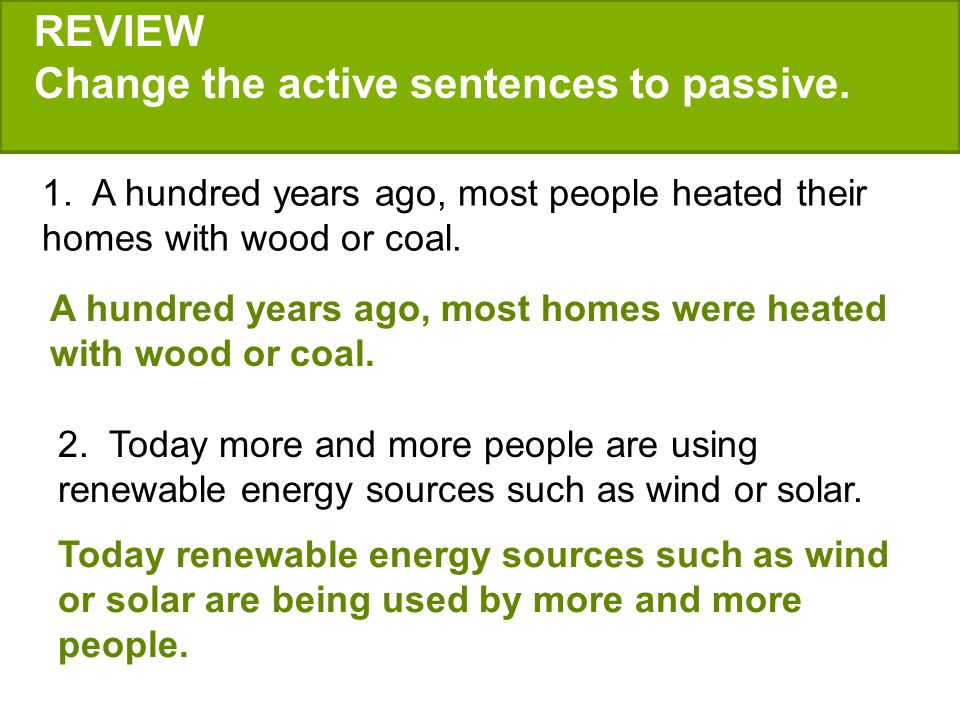 REVIEW Change the active sentences to passive.