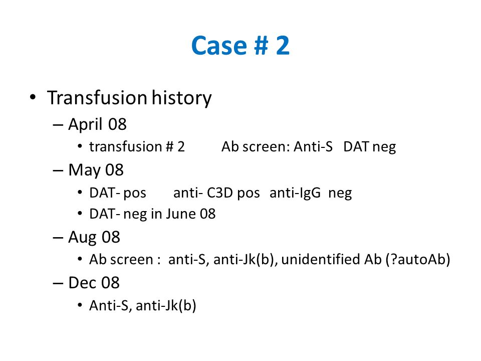 Case # 2 Transfusion history April 08 May 08 Aug 08 Dec 08